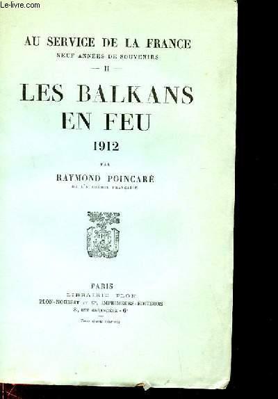 LES BALKANS EN FEU. 1912. AU SERVICE DE LA FRANCE NEUF ANNEES DE SOUVENIR. TOME 2