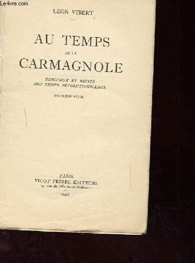 AU TEMPS DE LA CARMAGNOLE. TABLEAUX ET RECITS DES TEMPS REVOLUTIONNAIRES. 1ERE SERIE