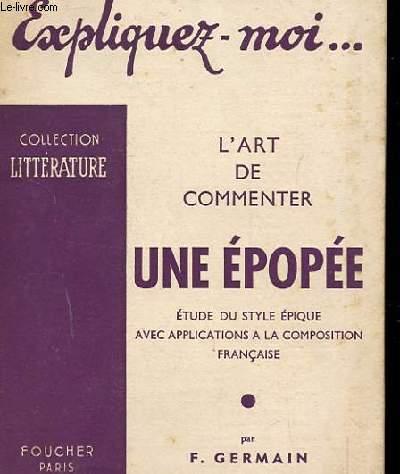 EXPLIQUEZ MOI. L'ART DE COMMENTER UNE EPOPEE. L'ART DE LA LA LITTERATURE.