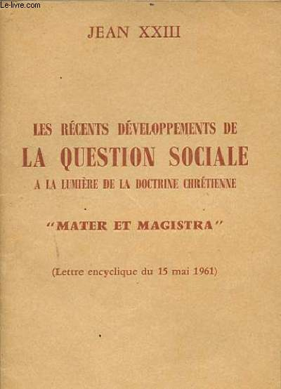 LES RECENTS DEVELOPPEMENTS DE LA QUESTON SOCIALE A LA LUMIERE DE LA DOCTRINE CHRETIENNE