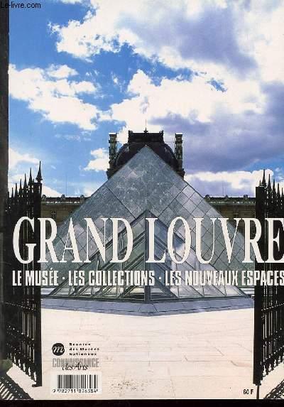 LE GRAND LOUVRE. LE MUSEE. LES COLLECTIONS. LES NOUVEAUX ESPACES