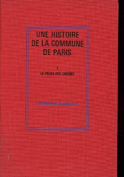 UNE HISTOIRE DE LA COMMUNE DE PARIS. TOME 1 : LA POLKA DES CANONS.