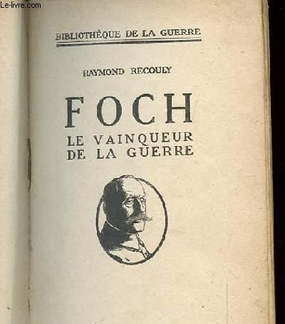 FOCH LE VAINQUEUR DE LA GUERRE