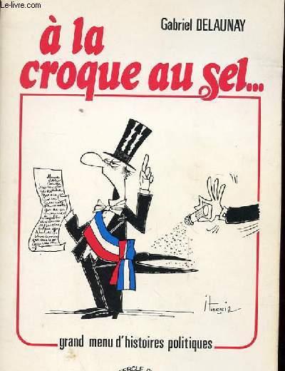 A LA CROQUE AU SEL... GRANDS MENUS D'HISTOIRE POLITIQUE