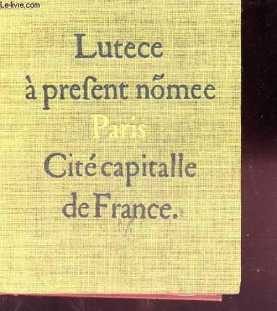 CONNAISSANCE DU VIEUX PARIS - LUTECE A PREFENT NOMEE PARIS CITE CAPITALLE DE FRANCE