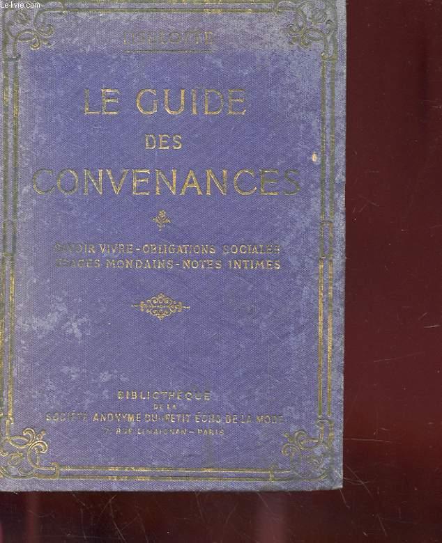 LE GUIDE DES CONVENANCES - SAVOIR-VIVRE, OBLIGATIONS SOCIALES, USAGES MONDAINS, NOTES INTIMES