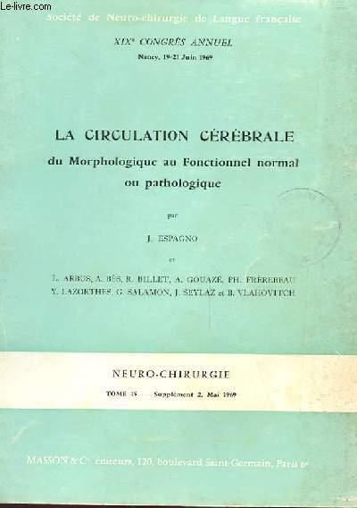 LA CIRCULATION CEREBRALE DU MORPHOLOGIQUE AU FONCTIONNEL NORMAL OU PATHOLOGIQUE tome 15 SUPPLEMENT 2 MAI 1969