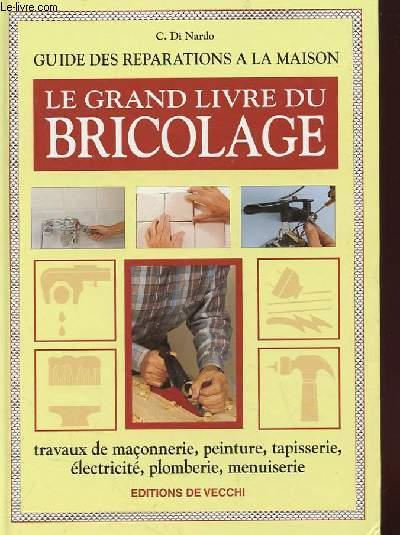 GUIDE DES REPARATIONS A LA MAISON - LE GRAND LIVRE DU BRICOLAGE