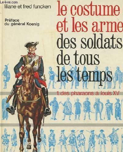 LE COSTUME ET LES ARMES DES SOLDAT DE TOUS LES TEMPS n°1 - Des Pharaons à Louis XV
