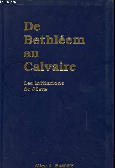 DE BETHLEEM AU CALVAIRE - Les initiations de Jésus