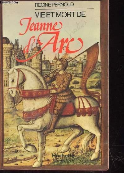 VIE ET MORT DE JEANNE D'ARC les témoinages du procés de réhabilitation 1450-1456