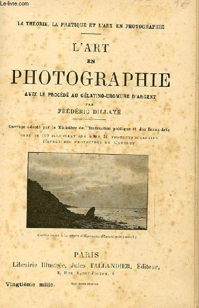 LA THEORIE LA PRATIQUE ET L'ART EN PHOTOGRAPHIE. L'ART EN PHOTOGRAPHIE AVEC LE PROCEDE AU GELATINO BROMURE D'ARGENT