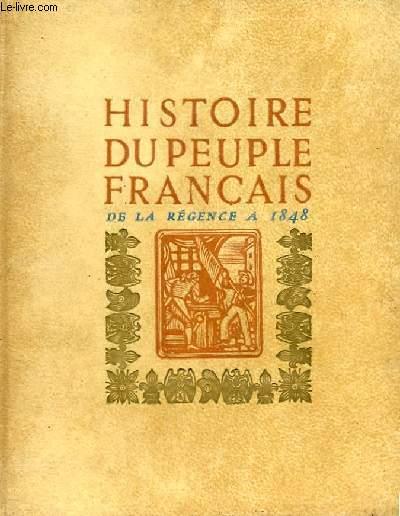 HISTOIRE DU PEUPLE FRANCAIS DE LA REGENCE AUX TROIS REVOLUTIONS (1715-1848)