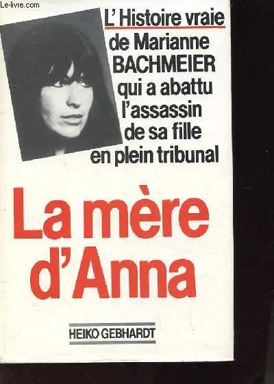 La Mere D Anna L Histoire Vraie De Marianne Bachmeier Qui A Abattu L Assassin De Sa Fille En Plein Tribunal Anna Mutter