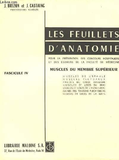 LES FEUILLETS D'ANATOMIE.FASCICULE IV. MUSCLES DU MEMBRE SUPERIEUR. MUSCLE DE L'EPAULE MUSCLES PECTORAUX, PAROIS DU CREUX AXILLAIRE,  MUSCLES ET LOGES DU BRAS, MUSCLES ET LOGES DE L'AVANT BRAS, GAINES DES TENDONS FLECHISSEURS, MUSCLES ET LOGES DE LA MAIN