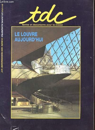 TDC TEXTES ET DOCUMENTS POUR LA CLASSE LE LOUVRE AUJOURD'HUI 511-512.15 MARS 1989
