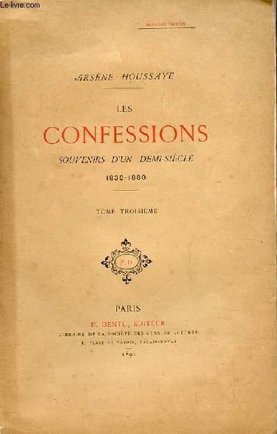 LES CONFESSIONS SOUVENIRS D'UN DEMI SIECLE 1830-1880. TOME 3