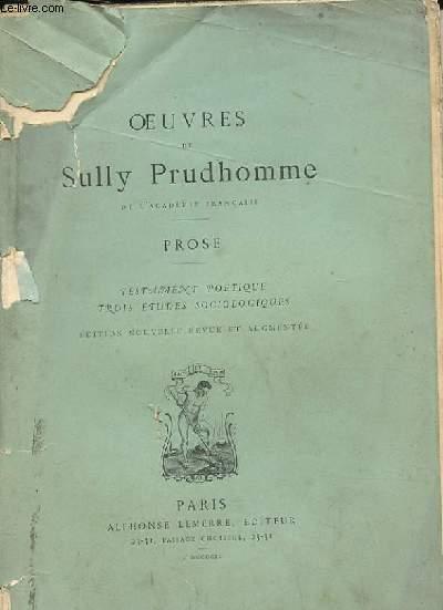OEUVRES DE SULLY PRUDHOMME. PROSE. TESTAMENT POETIQUE. TROIS ETUDES SOCIOLOGIQUES. EDITION NOUVELLE REVUE ET AUGMENTEE.