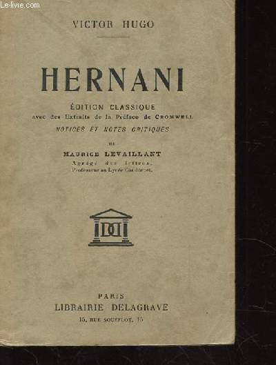 HERNANI. EDITION CLASSIQUE AVEC DES EXTRAITS DE LA PREFACE DE CROMWELL. NOTICES ET NOTES CRITIQUES DE MAURICE LEVAILLANT.