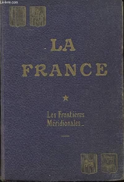 LA FRANCE HISTOIRE ET GEOGRAPHIE ECONOMIQUES. ETUDES. TOME 1. LES FRONTIERES MERIDIONALES.