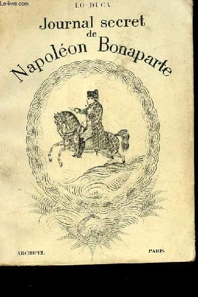 JOURNAL SECRET DE NAPOLEON BONAPARTE 1769-1869