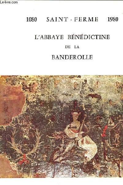 1080-1980 L'ABBAYE BENEDICTINE DE LA BANDEROLLE