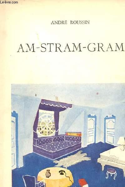 AM-STRAM-GRAM. COMEDIE FARCE EN 3 ACTES