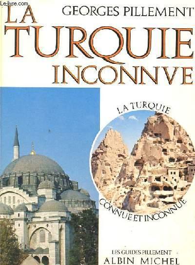 LA TURQUIE INCONNUE. ITINERAIRES ARCHEOLOGIQUES.