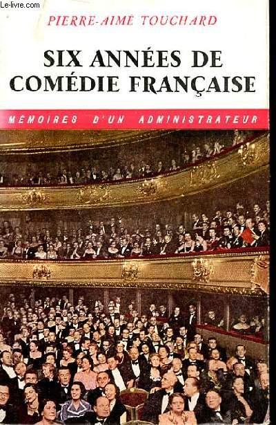 SIX ANNEES DE COMEDIE FRANCAISE. MEMOIRE D'UN ADMINISTRATEUR.