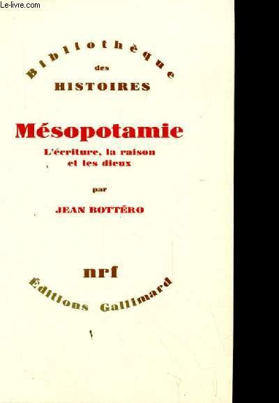 BIBLIOTHEQUE DES HISTOIRES. MESOPOTAMIE. L'ECRITURE, LA RAISON ET LES DIEUX.