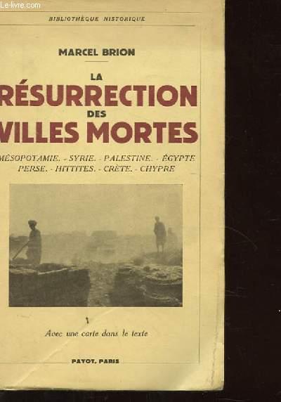 LA RESURRECTION DES VILLES MORTES. MESOPOTAMIE. SYRIE. PALESTINE. EGYPTE. PERSE. HITTITES. CRETE. CHYPRE