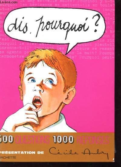 DIS, POURQUOI? 500 QUESTIONS 1000 REPONSES