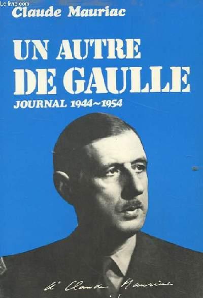 UN AUTRE DE GAULLE JOURNAL 1944-1954
