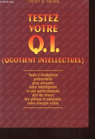 TESTEZ VOTRE Q.I. (QUOTIENT INTELLECTUEL) TESTS D'EVALUATION PERSONNELLE POUR MESURER VOTRE INTELLIGENCE ET VOS PERFORMANCES AFIN DE MIEUX LES UTILISER ET CANALISER VOTRE ENERGIE VITALE