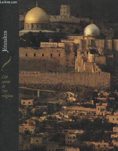 JERUSALEM CITE SAINTE DE TROIS RELIGIONS. LES HAUTS LIEUX DE LA SPIRITUALITE