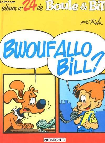 ALBUM N°24 DE BOULE ET BILL. BWOUF ALLO BILL?