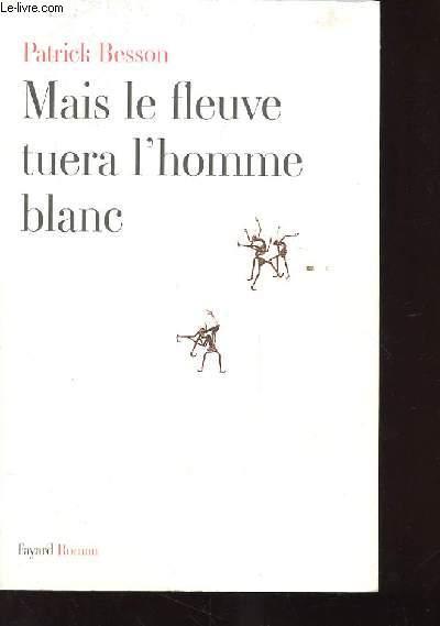 MAIS LE FLEUVE TUERA L'HOMME BLANC