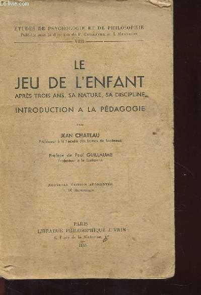 LE JEU DE L'ENFANT. APRES TROIS ANS, SA NATURE, SA DISCIPLINE. INTRODUCTION A LA PEDAGOGIE.