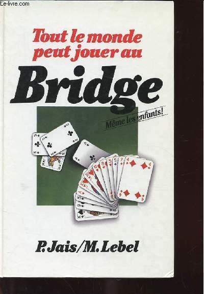 TOUT LE MONDE PEUT JOUER AU BRIDGE. MEME LES ENFANTS