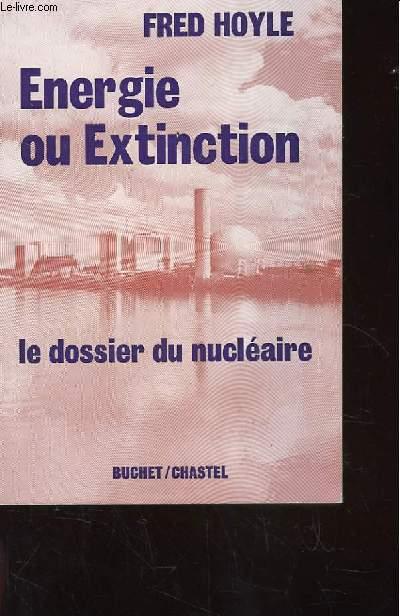 ENERGIE OU EXTINCTION. LE DOSSIER DU NUCLEAIRE