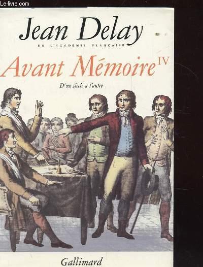 AVANT MEMOIRE IV. D'UNSIECLE A L'AUTRE. PARIS 1789-1856