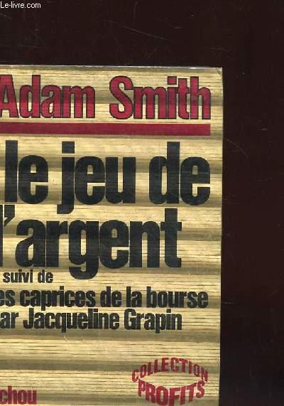 LE JEU DE L'ARGENT SUIVI DE LES CAPRICES DE LA BOURSE PAR JACQUELINE GRAPIN