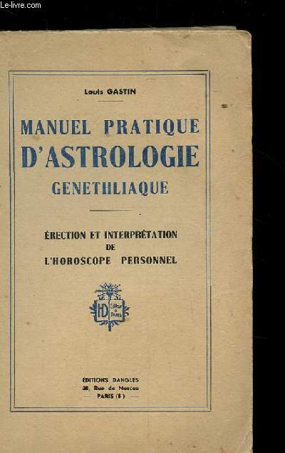 MANUEL PRATIQUE D'ASTROLOGIE GENETHLIAQUE. ERECTION ET INTERPRETATION DE L'HOROSCOPE PERSONNEL