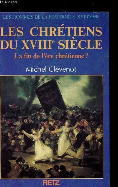 LES HOMMES DE LA FRATERNITE XVIII EME SIECLE. LES CHRETIENS DU XVIII EME SIECLE