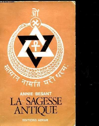 LA SAGESSE ANTIQUE. EXPOSE GENERAL DE L'ENSEIGNEMENT THEOSOPHIQUE. 10 EME EDITION