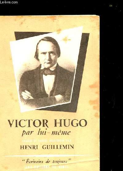 VICTOR HUGO PAR LUI-MEME.