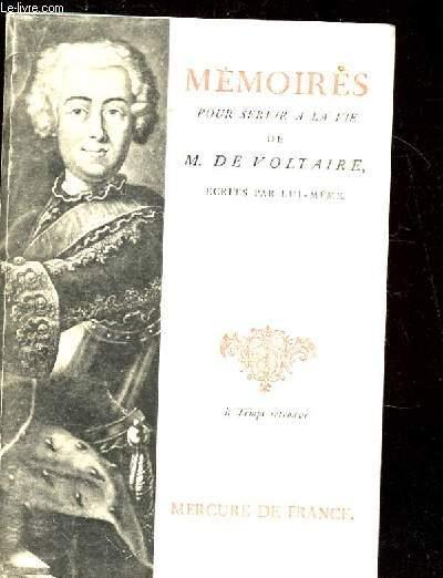 MEMOIRES POUR SERVIR A LA VIE DE M. DE VOLTAIRE ECRITS PAR LUI-MEME SUIVI DE LETTRES A FREDERIC II.