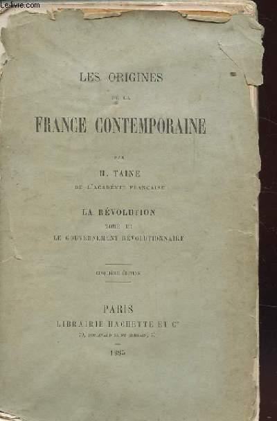 LES ORIGINES DE LA FRANCE CONTEMPORAINE. LA REVOLUTION. TOME 3. LE GOUVERNEMENT REVOLUTIONNAIRE.