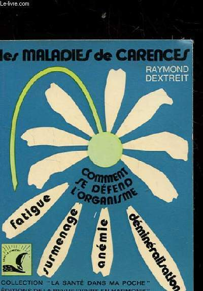 LES MALADIES DE CARENCES. COMMENT SE DEFEND L'ORGANISME. FATIGUE. SURMENAGE. ANEMIE. DEMINERALISATION