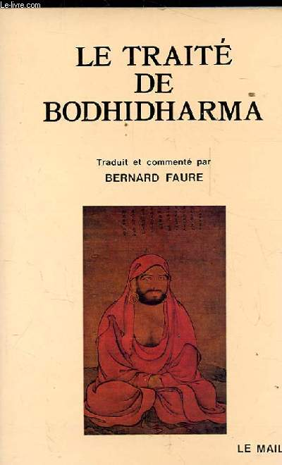 LE TRAITE DE BODHIDHARMA. PREMIERE ANTHOLOGIE DU BOUDDHISME CHAN. TRADUCTION ET COMMENTAIRE BERNARD FAURE